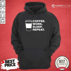 Coffee Work Sleep Repeat Hoodie - Desisn By Pondertee.com