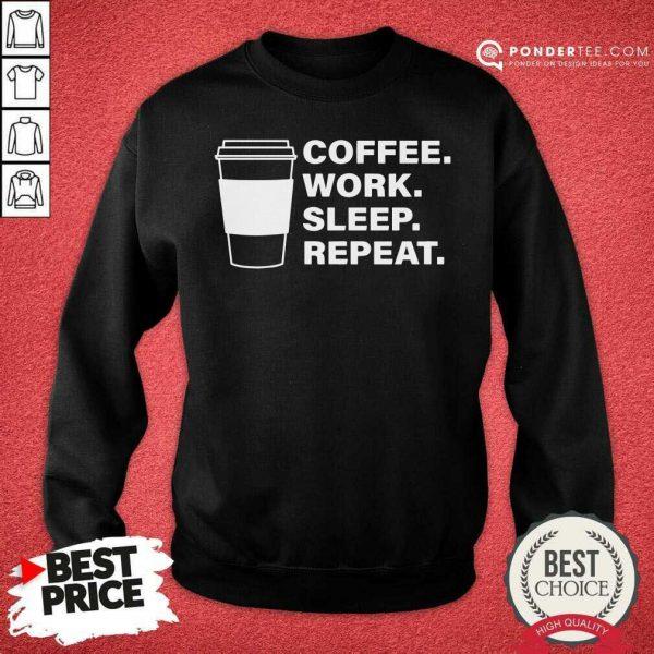 Coffee Work Sleep Repeat Sweatshirt - Desisn By Pondertee.com