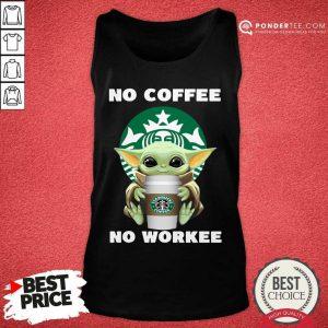 Baby Yoda Hug Starbuck No Coffee No Workee Tank Top - Desisn By Pondertee.com