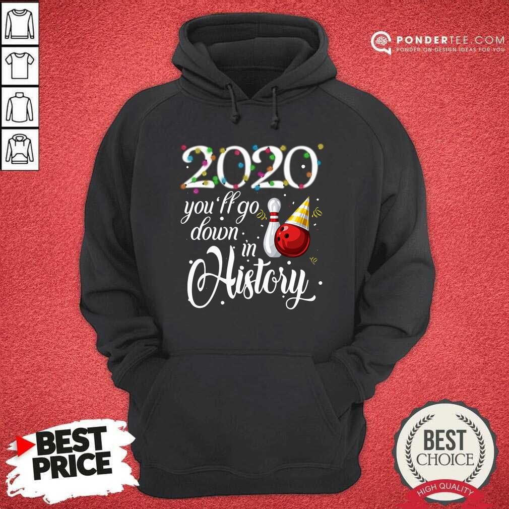 Bowling 2020 You'll Go Down In History Ugly Christmas Hoodie - Desisn By Pondertee.com