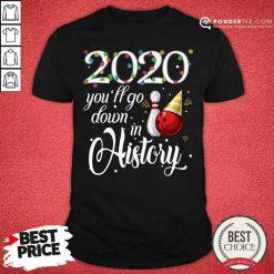 Bowling 2020 You'll Go Down In History Ugly Christmas Shirt - Desisn By Pondertee.com