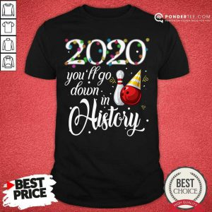 Bowling 2020 You'll Go Down In History Ugly Christmas Shirt - Desisn By Pondertee.com