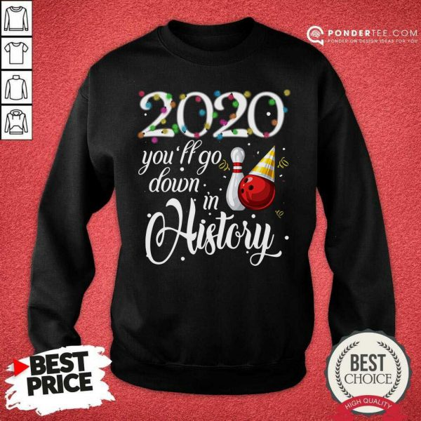 Bowling 2020 You'll Go Down In History Ugly Christmas Sweatshirt - Desisn By Pondertee.com