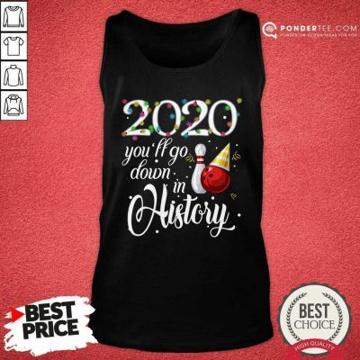 Bowling 2020 You'll Go Down In History Ugly Christmas Tank Top - Desisn By Pondertee.com