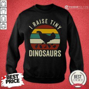 Chickens I Raise Tiny Dinosaurs Vintage Retro Sweatshirt - Desisn By Pondertee.com