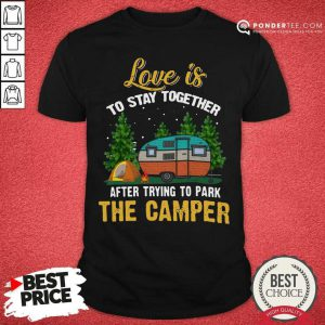 Love Is To Stay Together After Trying To Park The Camper Shirt - Desisn By Pondertee.com