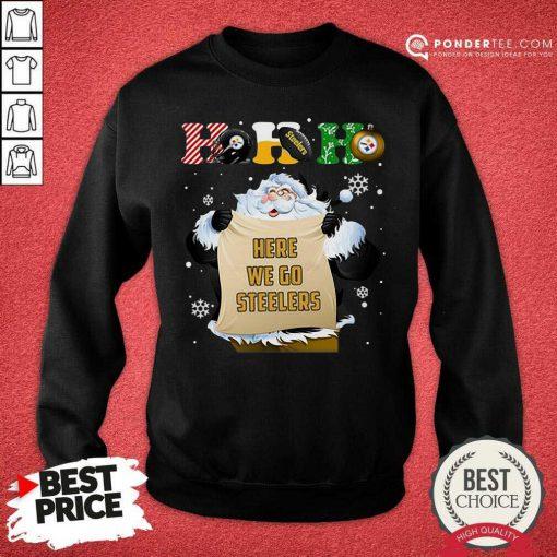 Pittsburgh Steelers Ho Ho Ho Santa Here We Go Steelers Merry Christmas Sweatshirt - Desisn By Pondertee.com