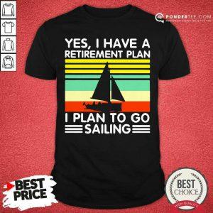 Vintage Yes I Have A Retirement Plan I Plan To Go Sailing Shirt - Desisn By Pondertee.com