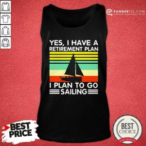 Vintage Yes I Have A Retirement Plan I Plan To Go Sailing Tank Top - Desisn By Pondertee.com