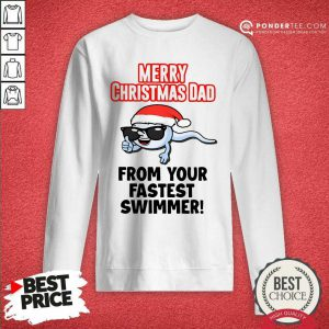 Merry Christmas Dad From Your Fastest Swimmer Sweatshirt - Desisn By Pondertee.com