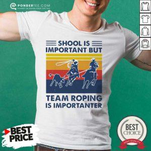 School Is Important But Team Roping Is Importanter Vintage Shirt - Desisn By Pondertee.com