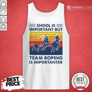 School Is Important But Team Roping Is Importanter Vintage Tank Top - Desisn By Pondertee.com