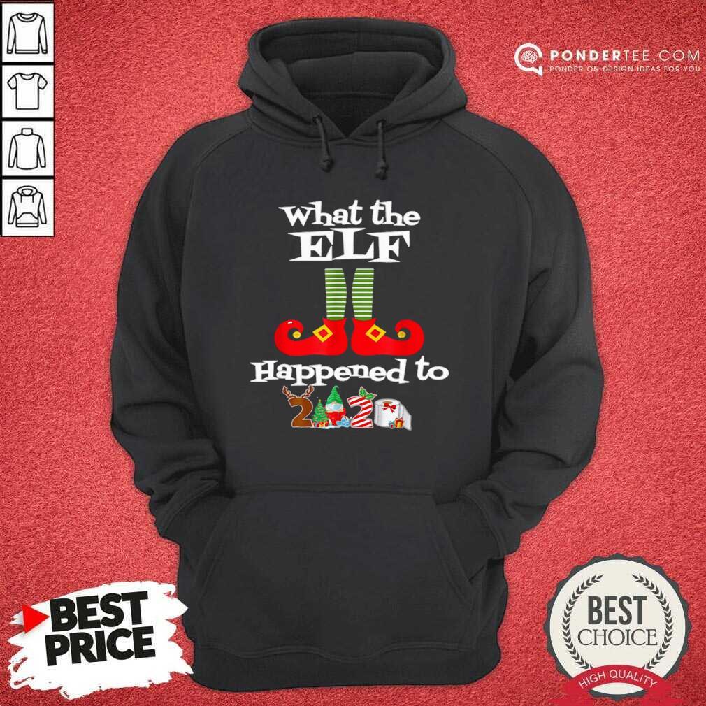 What The Elf Happened To 2020 Christmas Holiday Hoodie - Desisn By Pondertee.com