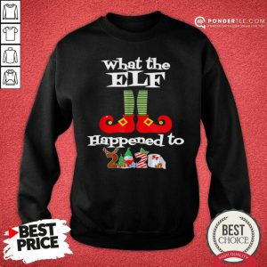 What The Elf Happened To 2020 Christmas Holiday Sweatshirt - Desisn By Pondertee.com