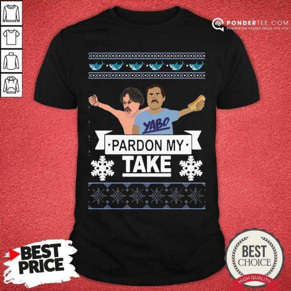 Yabo Pardon My Take Ugly Christmas Shirt - Desisn By Pondertee.com
