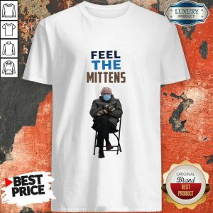 Awesome Feel The Mittens Bernie Sanders Shirt