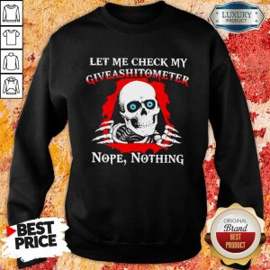 Awesome Let Me Check My Giveashitometer Skull Sweatshirt