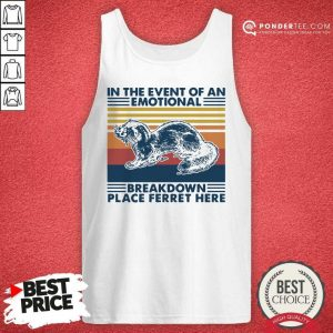 In The Event Of An Emotional Breakdown Place Ferret Here Vintage Tank Top - Desisn By Pondertee.com