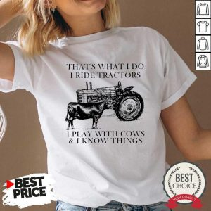 Thats What I Do I Ride Tractors I Play With Cows And I Know Things V-neck - Desisn By Pondertee.com