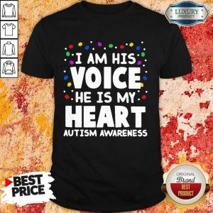 Nice I Am His Voice He Is My Heart Autism Awareness Shirt