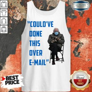 Original Could've Done This Over E-mail Bernie Sanders Tank Top