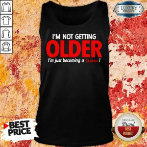 Original Im Not Getting Older Im Just Becoming A Classic Tank Top