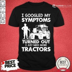 Original Symptoms Turns Out Need Tractors 38 Shirt