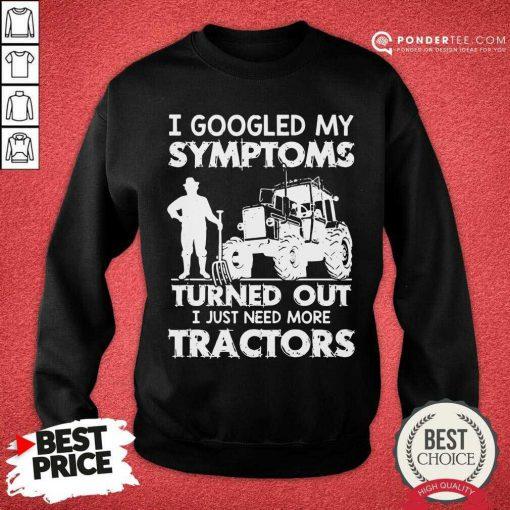 Original Symptoms Turns Out Need Tractors 38 Sweatshirt