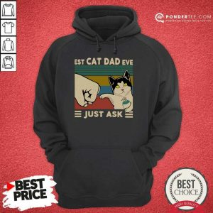 Perfect Best Cat Dad Ever Just Ask Vintage 56 Hoodie