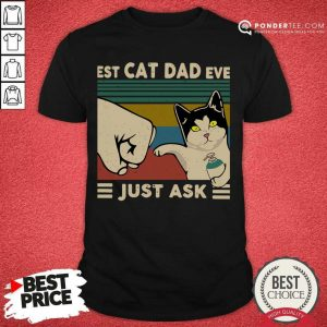Perfect Best Cat Dad Ever Just Ask Vintage 56 Shirt