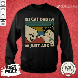 Perfect Best Cat Dad Ever Just Ask Vintage 56 Sweatshirt