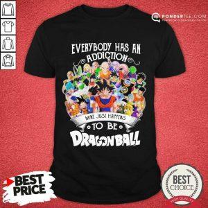 Awesome Everybody Has An Addiction Dragon Ball 01 Shirt