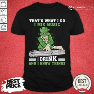 Awesome I Mix Music I Drink And I Know Things 11 Shirt