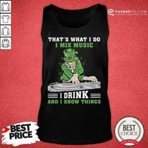 Awesome I Mix Music I Drink And I Know Things 11 Tank Top