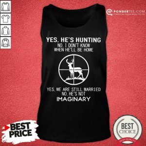 Awesome Yes Hes Hunting Imaginary 2 Tank Top