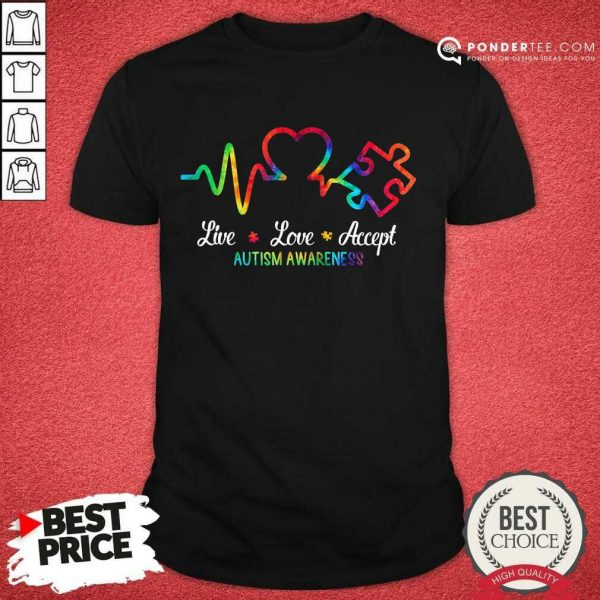 Good Autism Live Love Accept Awareness Shirt