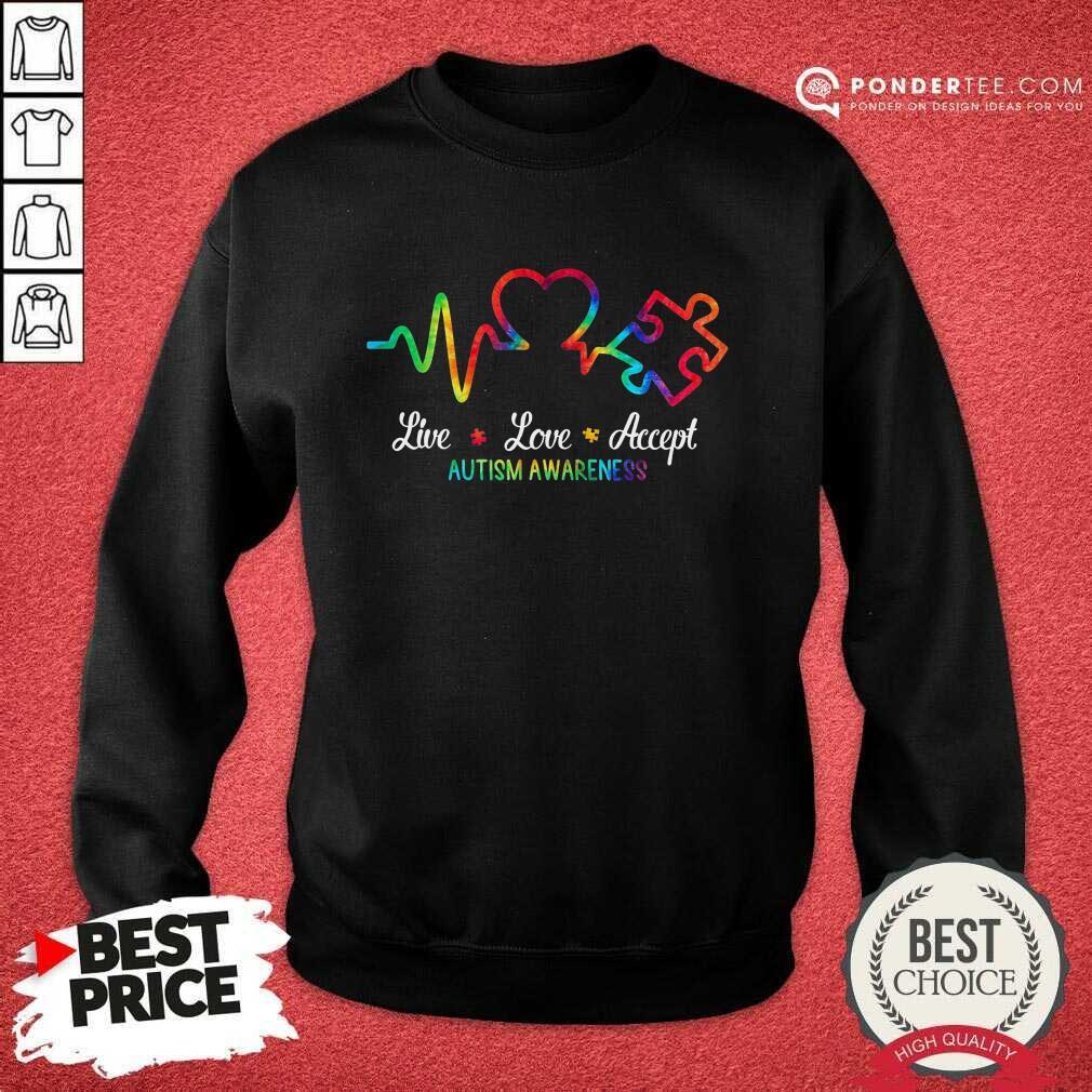 Good Autism Live Love Accept Awareness Sweatshirt