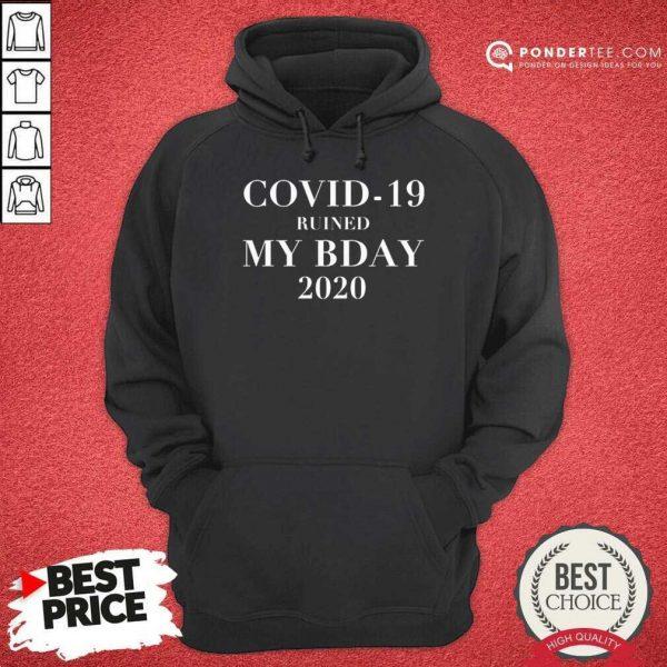 Good Covid-19 Ruined My Bday 2020 Hoodie