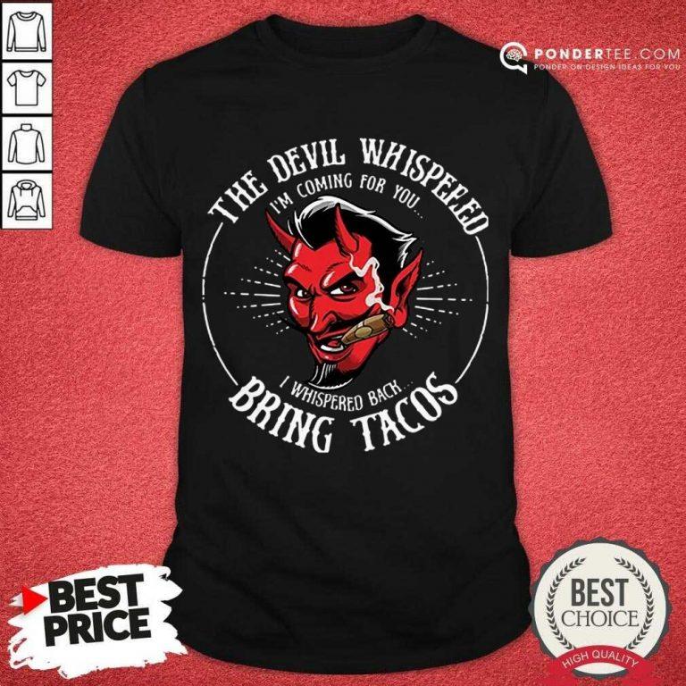 Good Diablito Malcriado The Devil Whispered Im Whispered Back Bring Tacos Shirt