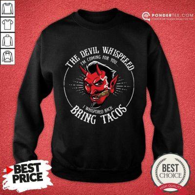 Good Diablito Malcriado The Devil Whispered Im Whispered Back Bring Tacos Sweatshirt