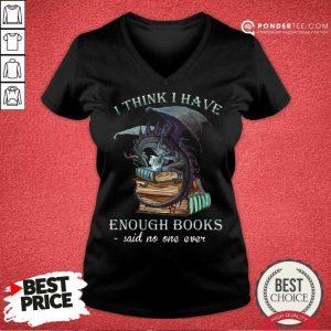 Good Dragon I Think I Have Enough Books Said No One Ever V-neck