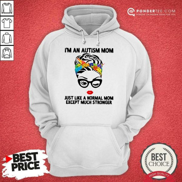 Happy I'm An Autism Mom Just Like A Normal Mom Except Much Stronger Hoodie