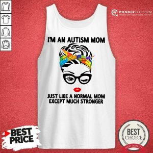 Happy I'm An Autism Mom Just Like A Normal Mom Except Much Stronger Tank Top