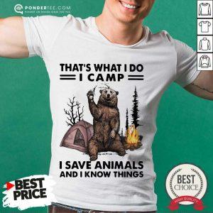 Nice What I Do Camp I Save Animals And I Know Bear 3 Shirt