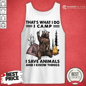Nice What I Do Camp I Save Animals And I Know Bear 3 Tank Top