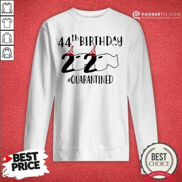 Perfect 44th Birthday 2020 Quarantined Coronavirus Sweatshirt