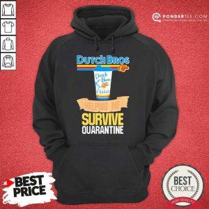 Perfect Dutch Bros Coffee Helping Me Quarantine Coronavirus Hoodie