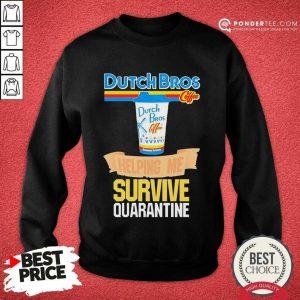 Perfect Dutch Bros Coffee Helping Me Quarantine Coronavirus Sweatshirt