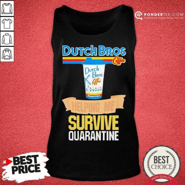 Perfect Dutch Bros Coffee Helping Me Quarantine Coronavirus Tank Top