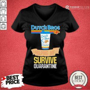 Perfect Dutch Bros Coffee Helping Me Quarantine Coronavirus V-neck